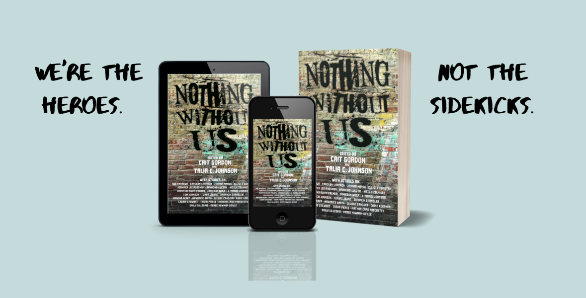 We're the heroes, not the sidekicks. Nothing Without Us cover shown on a cellphone, tablet, and as a paperback.